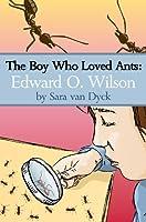 The Boy Who Loved Ants: Edward O.Wilson (English