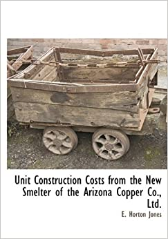 Book Unit Construction Costs from the New Smelter of the Arizona Copper Co., Ltd.