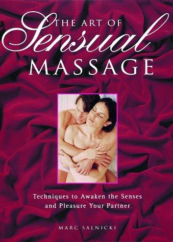 The Art of Sensual Massage: Techniques to Awaken the Senses and Pleasure Your Partner por Marcus Salnicki