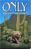 Only, the Last Dinosaur, Jim Dunlap, 155622382X