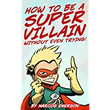 How To Be A Super Villain Without Even Trying