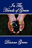 In the Hands of Grace, Greco, Dianne, 1612130445