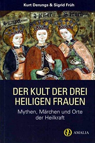Der Kult Der Drei Heiligen Frauen  Mythen Märchen Und Orte Der Heilkraft