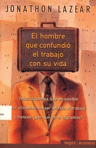 Download El Hombre Que Confundio El Trabajo con Su Vida pdf