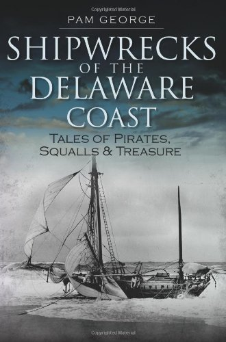 Shipwrecks of the Delaware Coast: Tales of Pirates, Squalls & Treasure (Disaster)