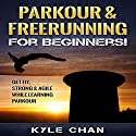 Parkour & Freerunning for Beginners!: Get Fit, Strong & Agile While Learning Parkour Audiobook by Kyle Chan Narrated by Jim D Johnston