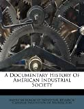 A Documentary History of American Industrial Society, , 1178759466