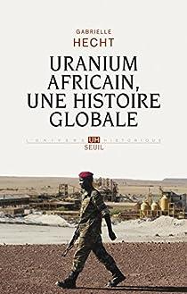 Uranium africain, une histoire globale par Hecht
