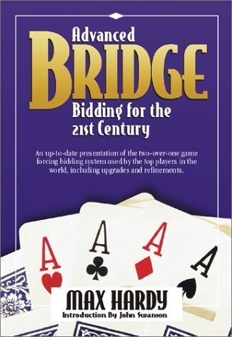 Advanced Bridge Bidding for the 21st Century: An Up-To-Date Presentation of the Two-Over-One Game Forcing Bidding System Used by the Top Players in th by Max Hardy (Oct 1 2002) (2 Over 1 Bidding System In Bridge)