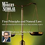 The Modern Scholar: First Principles & Natural Law: The Foundations of Political Philosophy, Part I | Professor Hadley Arkes