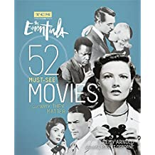 Turner Classic Movies: The Essentials: 52 Must-See Movies and Why They Matter
