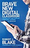 Brave New Digital Classroom : Technology and Foreign Language Learning, Blake, Robert J., 1589019768