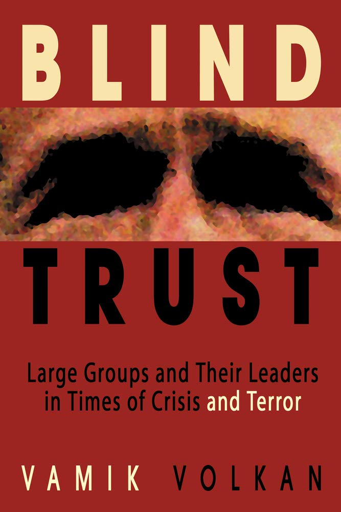 Blind Trust: Large Groups and Their Leaders in Times of Crisis and Terror pdf
