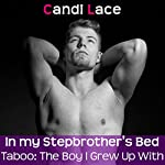 In My Stepbrother's Bed: A BBW Forbidden First Time Romance: Taboo: The Boy I Grew Up With, Book 2 | Candi Lace