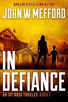 IN Defiance (An Ivy Nash Thriller, Book 1) (Redemption Thriller Series 7) by [Mefford, John W.]