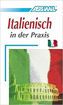 Assimil Book Italienisch in der Praxis---Advanced Italian for German speakers (Italian Edition)