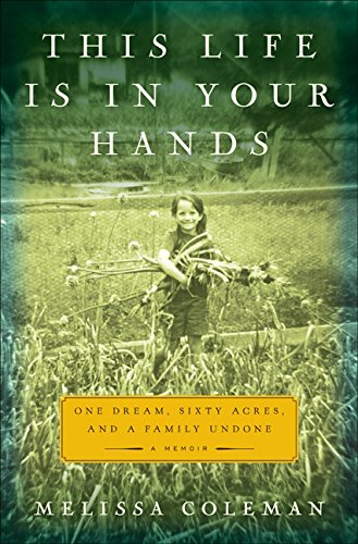 Download This Life Is in Your Hands: One Dream, Sixty Acres, and a Family Undone pdf