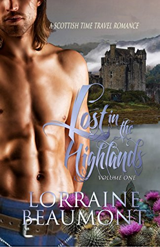 Lost in the Highlands Vol. 1 (A Scottish Time Travel Romance) (Lost in the Highlands Trilogy, Book One) Readers Choice Edition by [Beaumont, Lorraine]