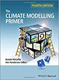 The Climate Modelling Primer, Kendal McGuffie and Ann Henderson-Sellers, 111994337X