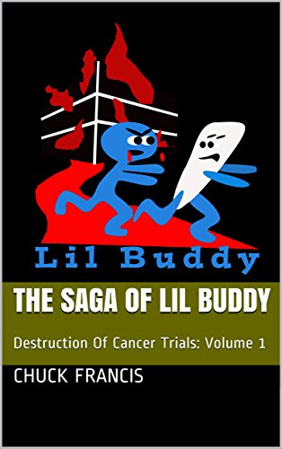 The Saga of Lil Buddy: Destruction Of Cancer Trials: Volume ...