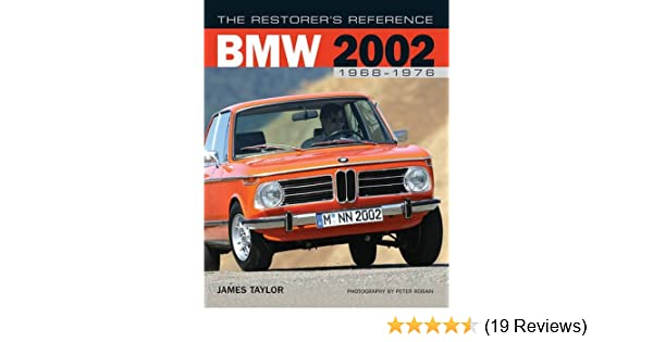 The Restorers Reference BMW 2002 1968-1976 by James Taylor (2013-02-16): James Taylor: Amazon.com: Books