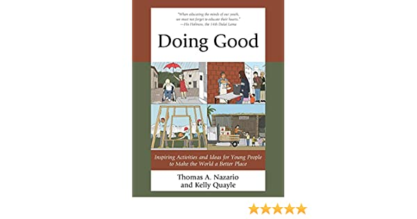 Amazon.com: Doing Good: Inspiring Activities and Ideas for Young People to Make the World a Better Place eBook: Thomas Nazario, Kelly Quayle: Kindle Store