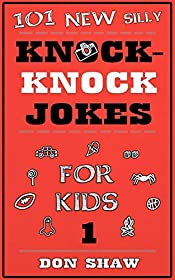 101 New Silly Knock-Knock Jokes for Kids (Best Funny Gift Book for Kids Age 5-11 1)
