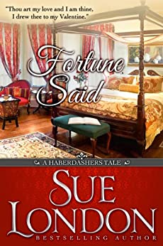 Fortune Said: A Valentine Haberdashers Tale (Haberdashers Tales Book 2) by [London, Sue]