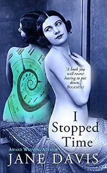 I Stopped Time: A Historical Novel by [Davis, Jane]