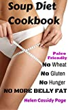 Soup Diet Cookbook: No Wheat; No Gluten; No Hunger; No Belly Fat!: 35 Yummy Soups and Smoothies to Lose Weight and Belly Fat Naturally Without Hunger; Paleo Friendly (How To Cook Healthy in a Hurry)