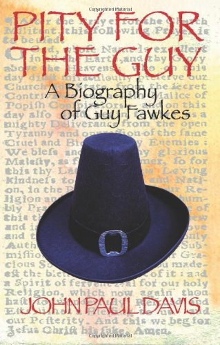 Pity for The Guy: A Biography of Guy Fawkes