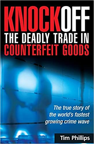 Knockoff: The Deadly Trade in Counterfeit Goods: The True Story of