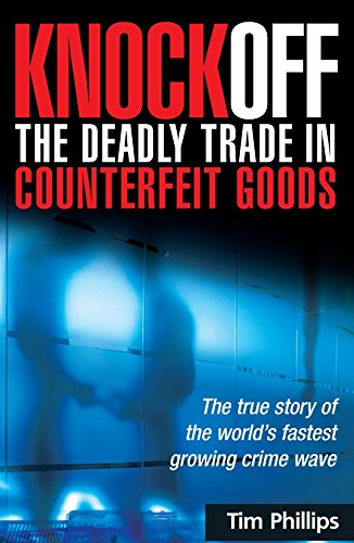 Read Online Knockoff: The Deadly Trade in Counterfeit Goods: The True Story of the World's Fastest Growing Crime Wave pdf