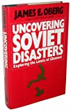 Uncovering Soviet Disasters, James E. Oberg, 0394560957