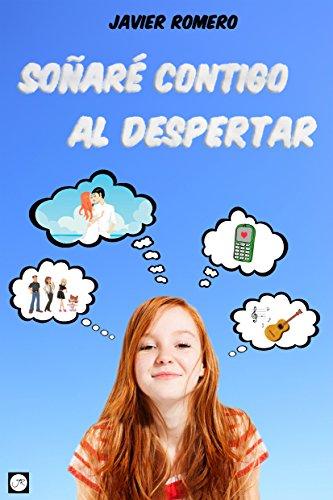Soñaré contigo al despertar (Spanish Edition) by [Romero, Javier]