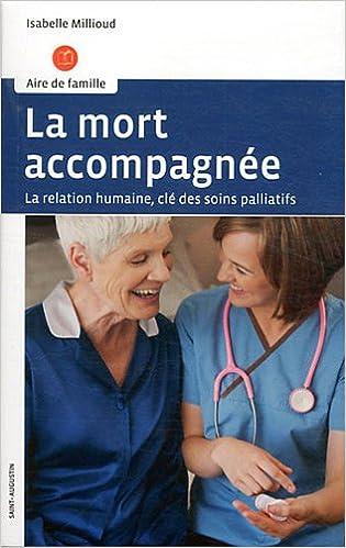 la mort accompagnee la relation humaine cle des soins palliatifs aire de famille