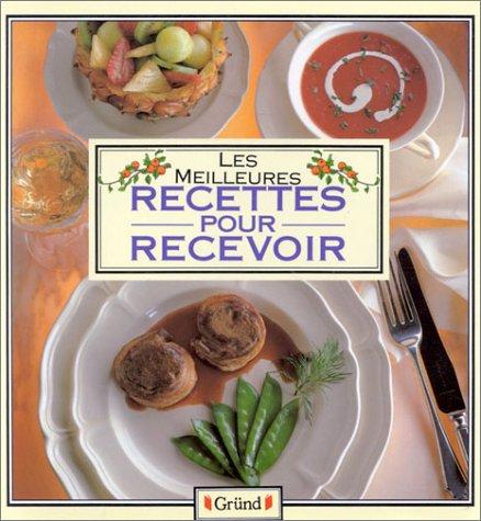 Les Meilleures Recettes Pour Recevoir (French Edition) - Collectif