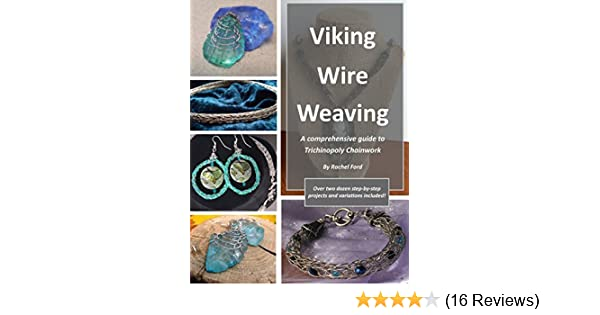 Viking Wire Weaving A Comprehensive Guide To Trichinopoly Chainwork