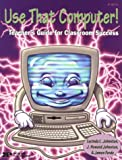 Use That Computer! : Teacher's Guide for Classroom Success, Johnston, Lacinda and Forde, James, 0865304785