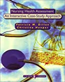 Nursing Health Assessment : An Interactive Case Study Approach, Dillon, Patricia A. and Hooper, Christine, 0803608705