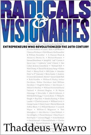 Radicals & Visionaries: Entrepreneurs Who Revolutionized the 20th Century