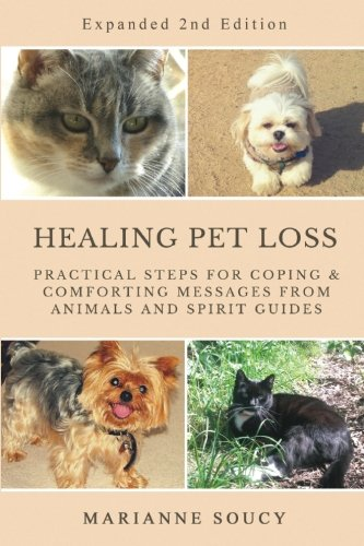 Healing Pet Loss: Practical Steps for Coping and Comforting Messages from Animals and Spirit Guides Second Edition (Healing Pet Loss Series) (Volume 1) by CreateSpace Independent Publishing Platform