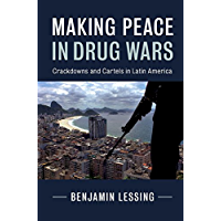Making Peace in Drug Wars: Crackdowns and Cartels in Latin America (Cambridge Studies in Comparative Politics) (English Edition)