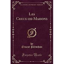 Les Creux-de-Maisons (Classic Reprint) (French Edition)