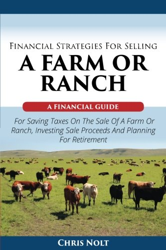 Purchase low price Financial Strategies For Selling Farm Ranch: Guide Saving Taxes The Sale Ranch,