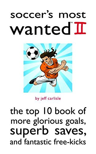 Download Soccer's Most Wanted II: The Top 10 Book of More Glorious Goals, Superb Saves, and Fantastic Free-Kicks (v. 2) pdf
