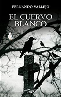 El cuervo blanco par Fernando Vallejo