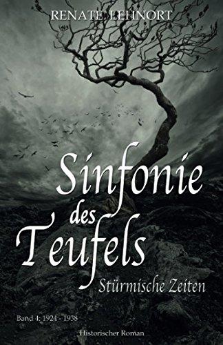 Sinfonie des Teufels Stürmische Zeiten: Band 4: 1924 - 1938 Historischer Roman