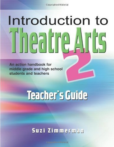Introduction to Theatre Arts 2 Teacher's Guide: An Action Handbook for Middle Grade and High School Students and Teachers Tch Edition by Suzi Zimmerman published by Meriwether Pub (2007)