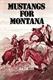 Mustangs for Montana, B. A. Collier, 1477837604